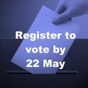 Register to vote by 22 May